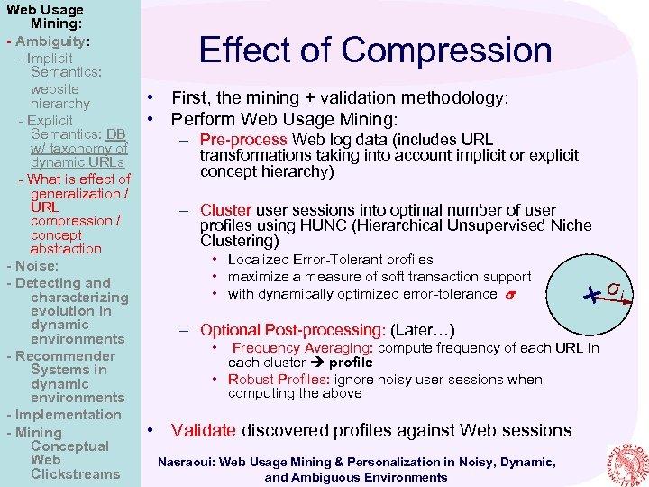 Web Usage Mining: - Ambiguity: - Implicit Semantics: website hierarchy - Explicit Semantics: DB