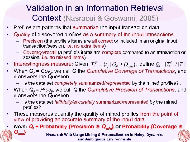 Validation in an Information Retrieval Context (Nasraoui & Goswami, 2005) • Profiles are patterns