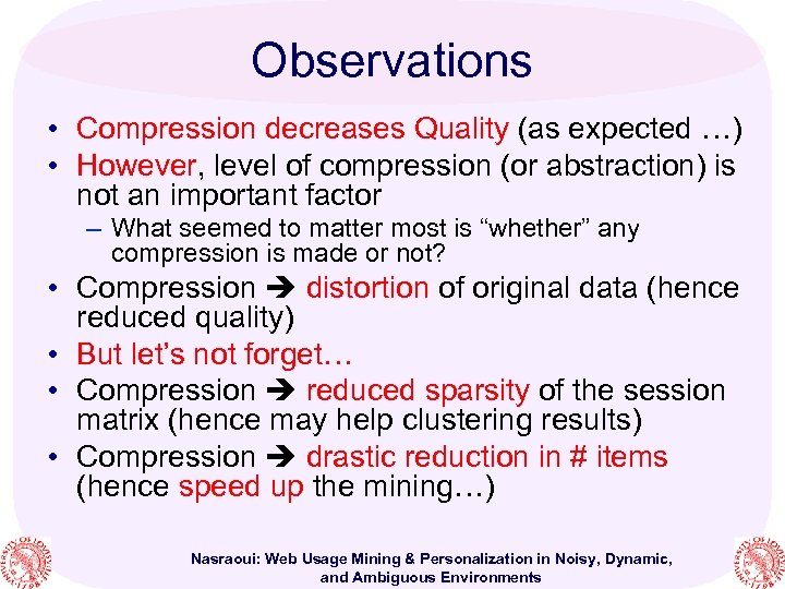 Observations • Compression decreases Quality (as expected …) • However, level of compression (or