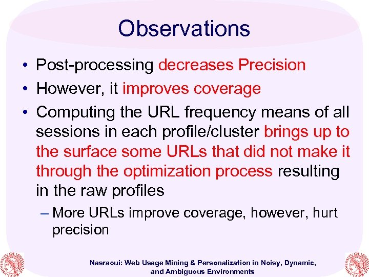 Observations • Post-processing decreases Precision • However, it improves coverage • Computing the URL