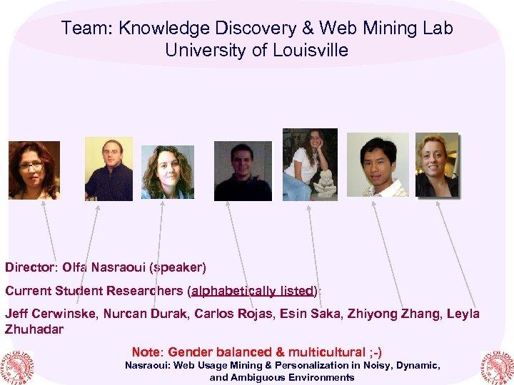 Team: Knowledge Discovery & Web Mining Lab University of Louisville Director: Olfa Nasraoui (speaker)