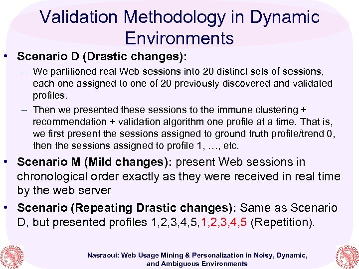 Validation Methodology in Dynamic Environments • Scenario D (Drastic changes): – We partitioned real