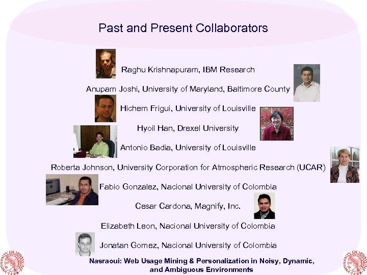 Past and Present Collaborators Raghu Krishnapuram, IBM Research Anupam Joshi, University of Maryland, Baltimore
