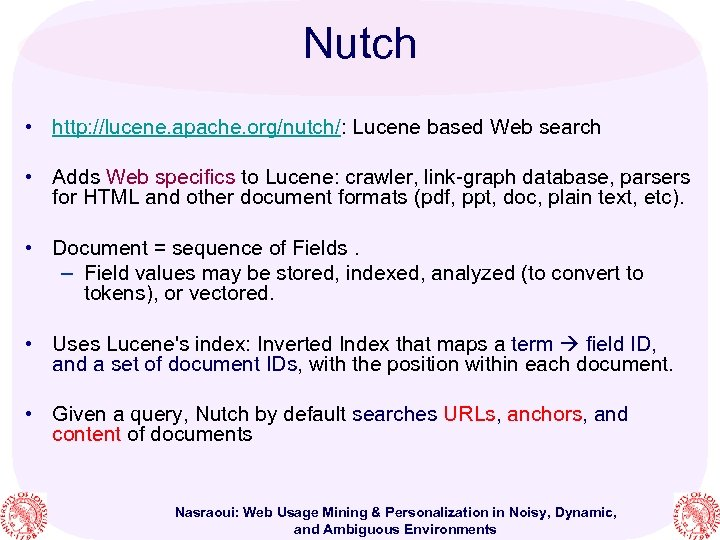 Nutch • http: //lucene. apache. org/nutch/: Lucene based Web search • Adds Web specifics