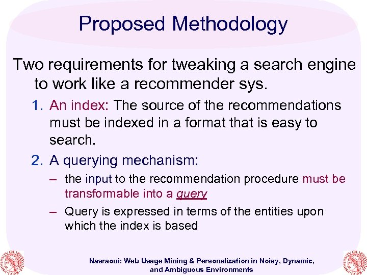 Proposed Methodology Two requirements for tweaking a search engine to work like a recommender