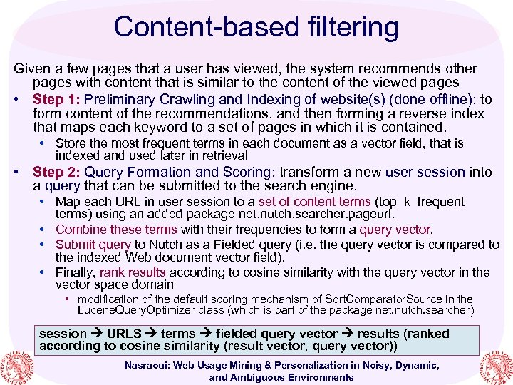 Content-based filtering Given a few pages that a user has viewed, the system recommends