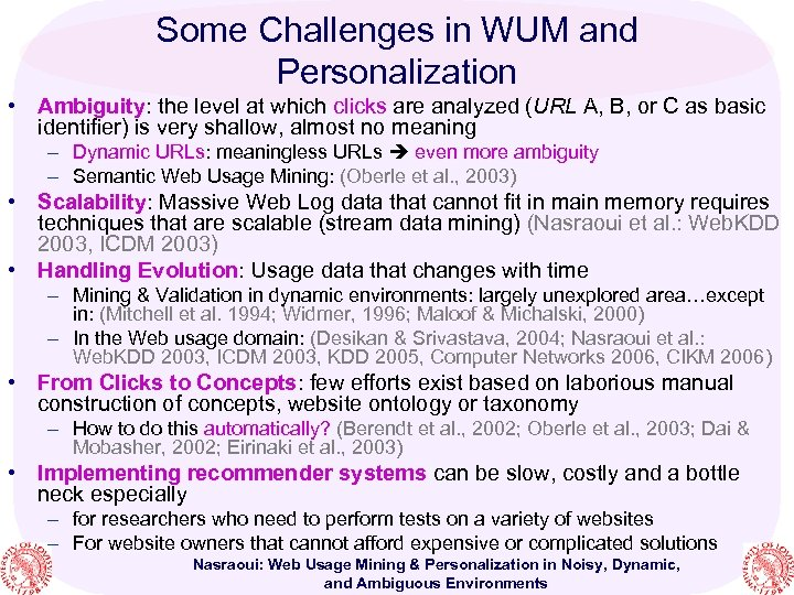 Some Challenges in WUM and Personalization • Ambiguity: the level at which clicks are