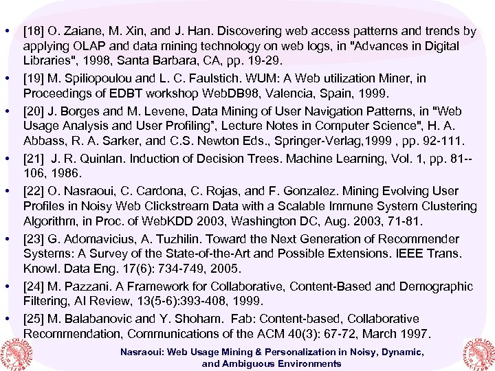 • • [18] O. Zaiane, M. Xin, and J. Han. Discovering web access