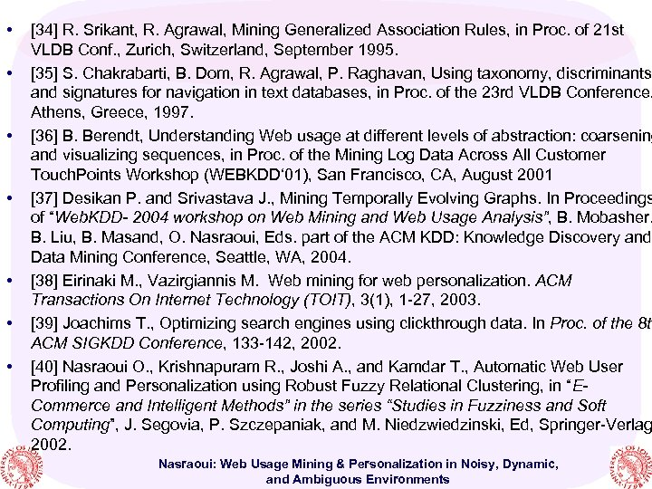 • • [34] R. Srikant, R. Agrawal, Mining Generalized Association Rules, in Proc.