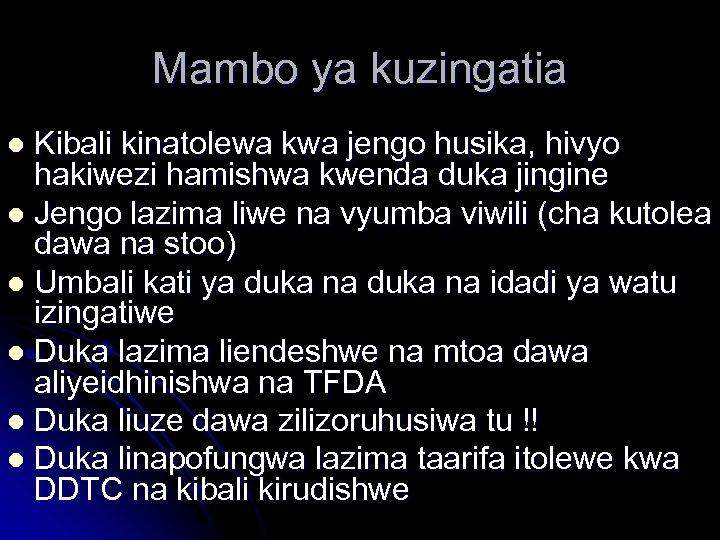 Mambo ya kuzingatia Kibali kinatolewa kwa jengo husika, hivyo hakiwezi hamishwa kwenda duka jingine