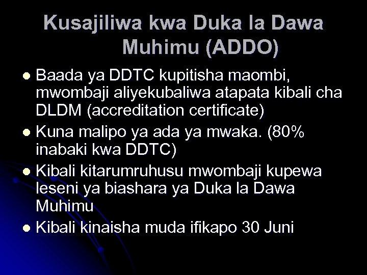 Kusajiliwa kwa Duka la Dawa Muhimu (ADDO) Baada ya DDTC kupitisha maombi, mwombaji aliyekubaliwa