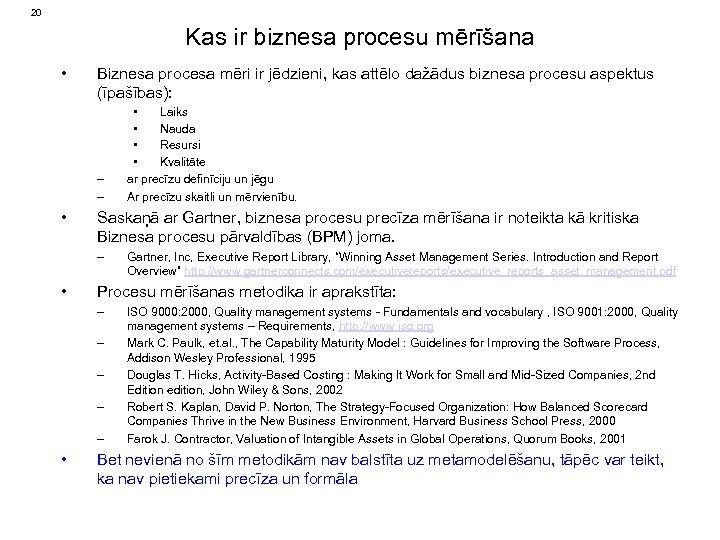 20 Kas ir biznesa procesu mērīšana • Biznesa procesa mēri ir jēdzieni, kas attēlo