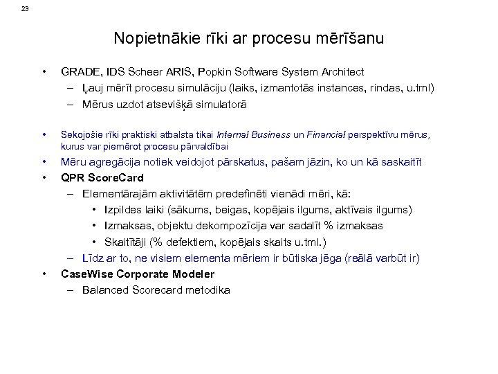 23 Nopietnākie rīki ar procesu mērīšanu • GRADE, IDS Scheer ARIS, Popkin Software System