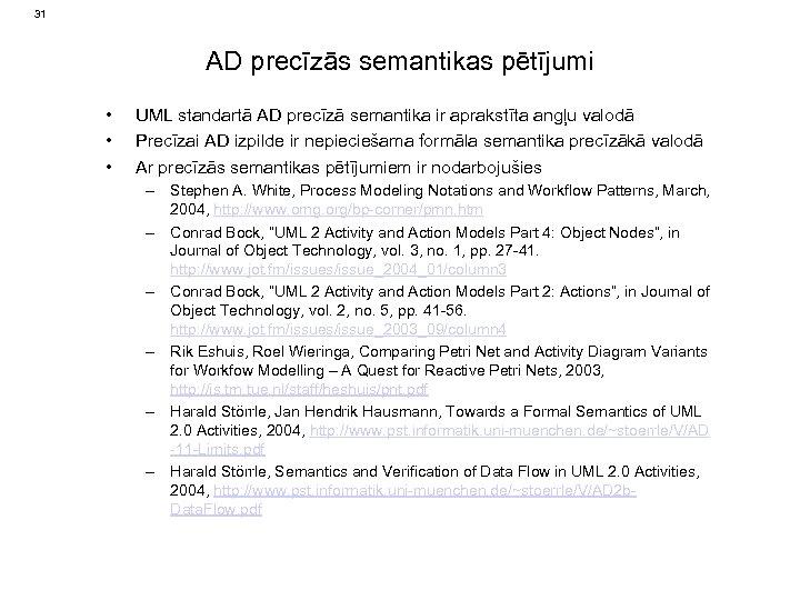 31 AD precīzās semantikas pētījumi • • • UML standartā AD precīzā semantika ir