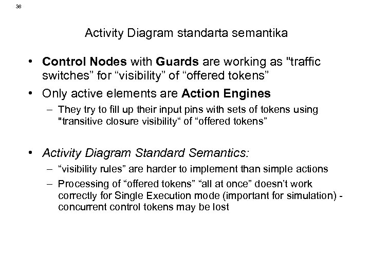 38 Activity Diagram standarta semantika • Control Nodes with Guards are working as