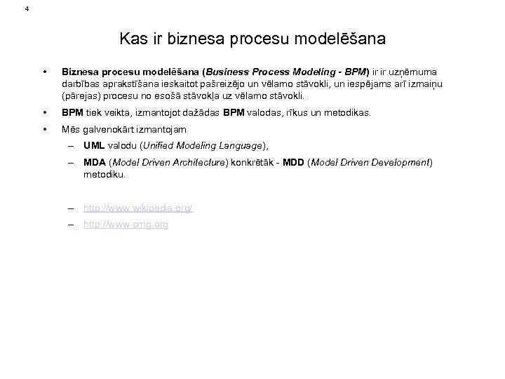 4 Kas ir biznesa procesu modelēšana • Biznesa procesu modelēšana (Business Process Modeling -