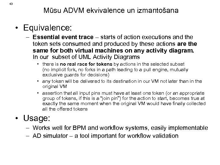 43 Mūsu ADVM ekvivalence un izmantošana • Equivalence: – Essential event trace – starts