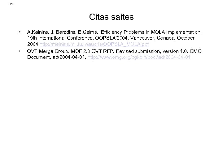 44 Citas saites • • A. Kalnins, J. Barzdins, E. Celms. Efficiency Problems in