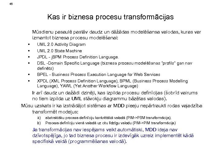46 Kas ir biznesa procesu transformācijas Mūsdienu pasaulē pastāv daudz un dāžādas modelēšansa valodas,