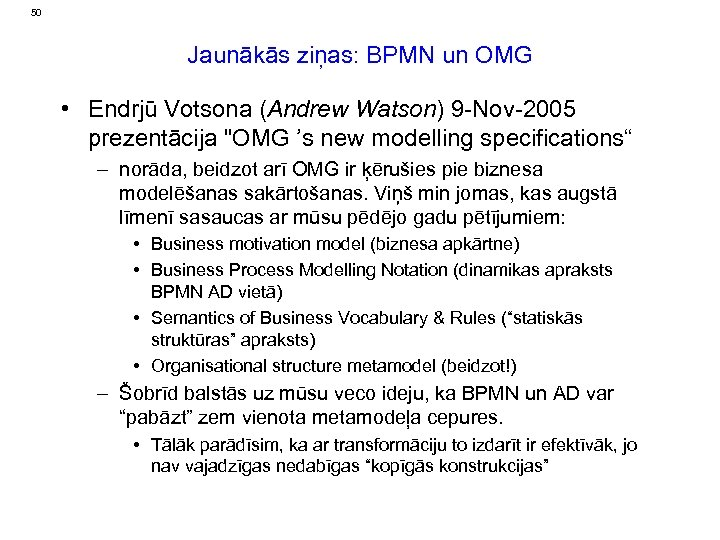 50 Jaunākās ziņas: BPMN un OMG • Endrjū Votsona (Andrew Watson) 9 -Nov-2005 prezentācija