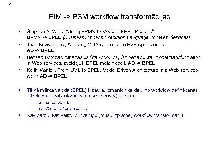 51 PIM -> PSM workflow transformācijas • • • Stephen A. White