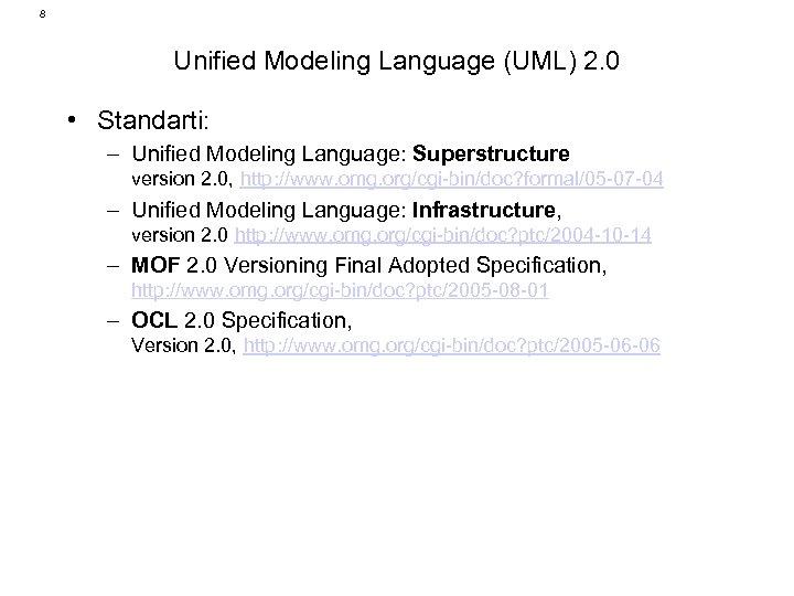 8 Unified Modeling Language (UML) 2. 0 • Standarti: – Unified Modeling Language: Superstructure