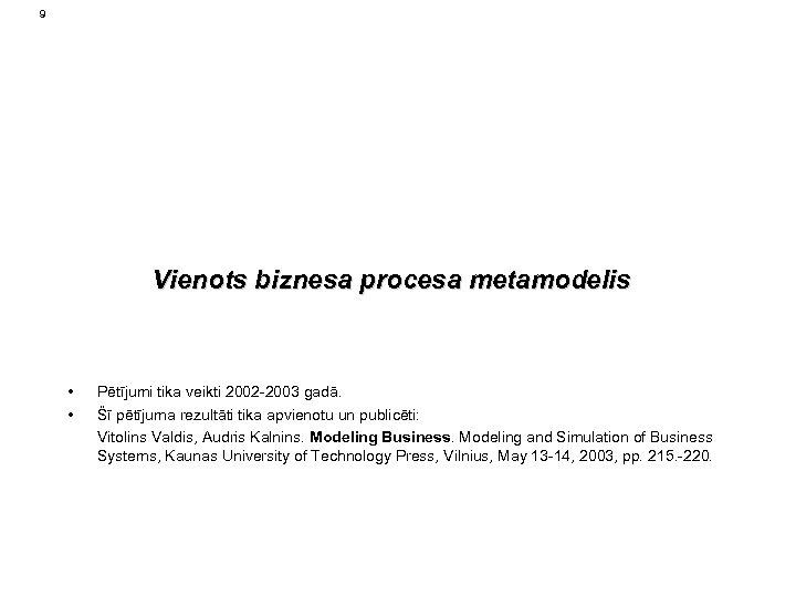 9 Vienots biznesa procesa metamodelis • • Pētījumi tika veikti 2002 -2003 gadā. Šī