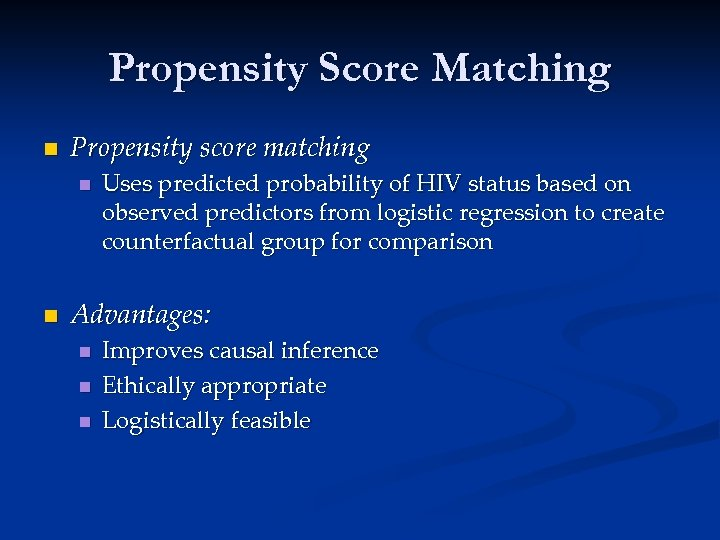 Propensity Score Matching n Propensity score matching n n Uses predicted probability of HIV