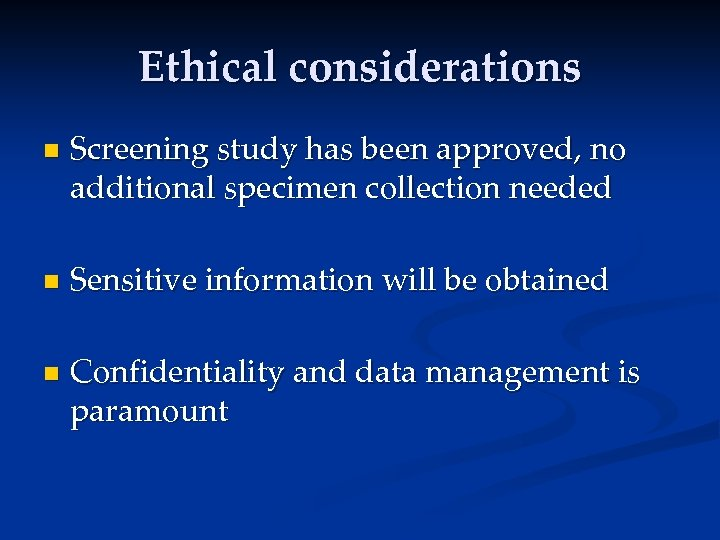 Ethical considerations n n n Screening study has been approved, no additional specimen collection