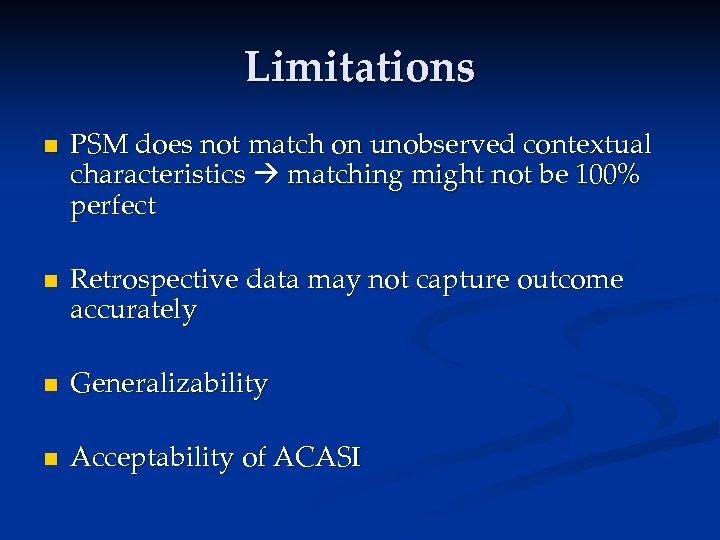 Limitations n n PSM does not match on unobserved contextual characteristics matching might not