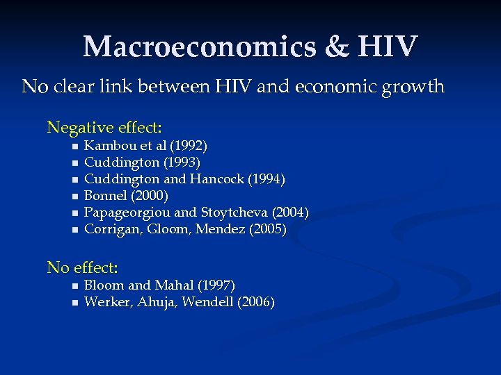 Macroeconomics & HIV No clear link between HIV and economic growth Negative effect: n