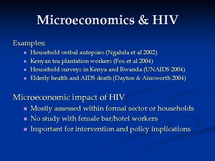 Microeconomics & HIV Examples: n n Household verbal autopsies (Ngalula et al 2002) Kenyan