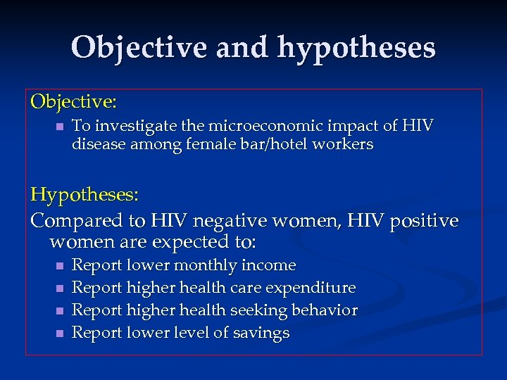 Objective and hypotheses Objective: n To investigate the microeconomic impact of HIV disease among