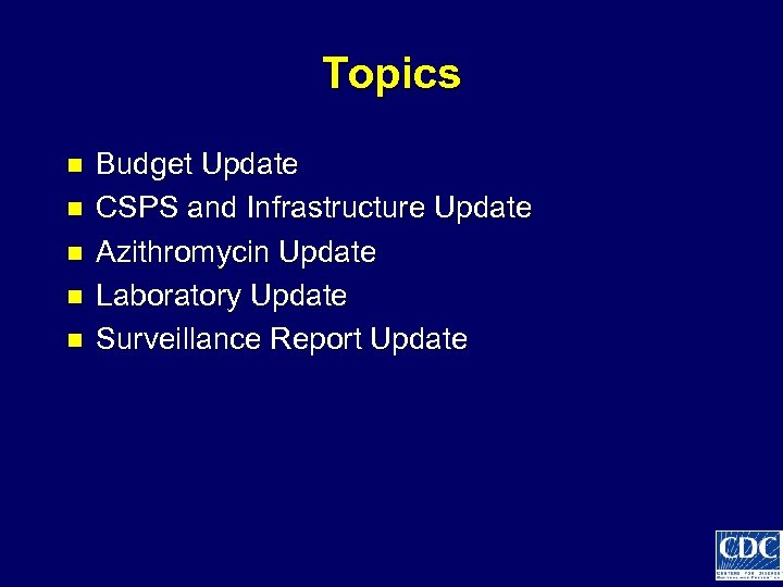 Topics n n n Budget Update CSPS and Infrastructure Update Azithromycin Update Laboratory Update