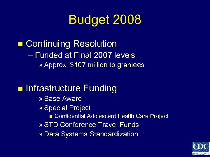 Budget 2008 n Continuing Resolution – Funded at Final 2007 levels » Approx. $107