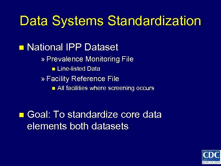 Data Systems Standardization n National IPP Dataset » Prevalence Monitoring File n Line-listed Data