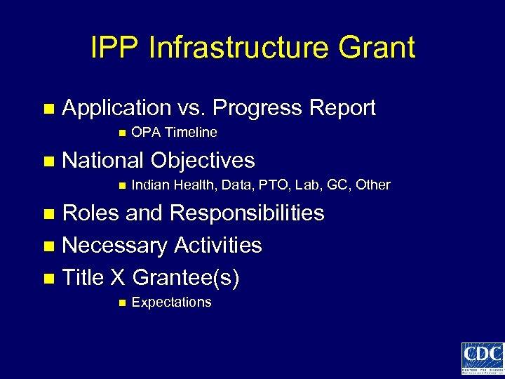 IPP Infrastructure Grant n Application vs. Progress Report n n OPA Timeline National Objectives