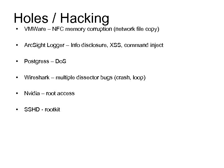 Holes / Hacking • VMWare – NFC memory corruption (network file copy) • Arc.
