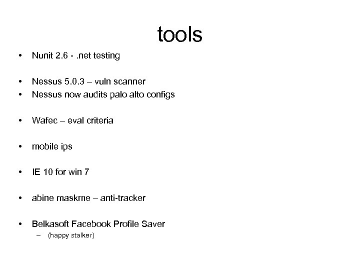 tools • Nunit 2. 6 -. net testing • • Nessus 5. 0. 3