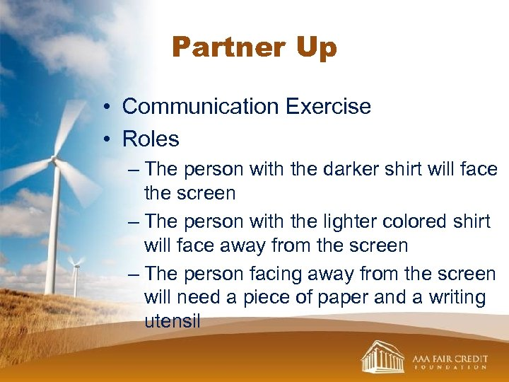 Partner Up • Communication Exercise • Roles – The person with the darker shirt