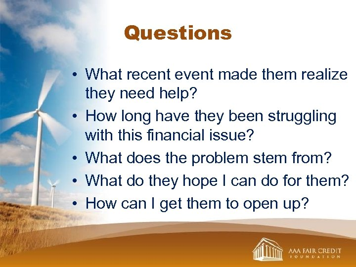 Questions • What recent event made them realize they need help? • How long
