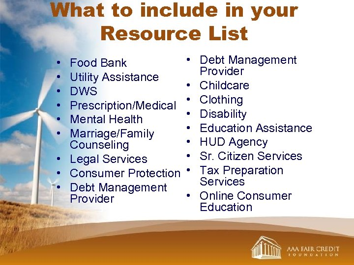 What to include in your Resource List • • • Food Bank Utility Assistance