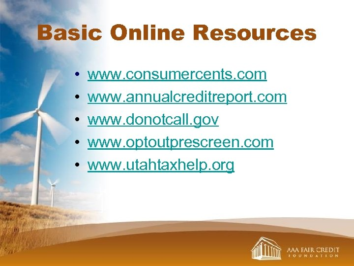 Basic Online Resources • • • www. consumercents. com www. annualcreditreport. com www. donotcall.