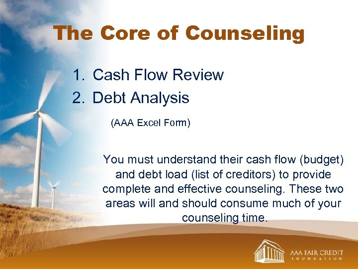 The Core of Counseling 1. Cash Flow Review 2. Debt Analysis (AAA Excel Form)