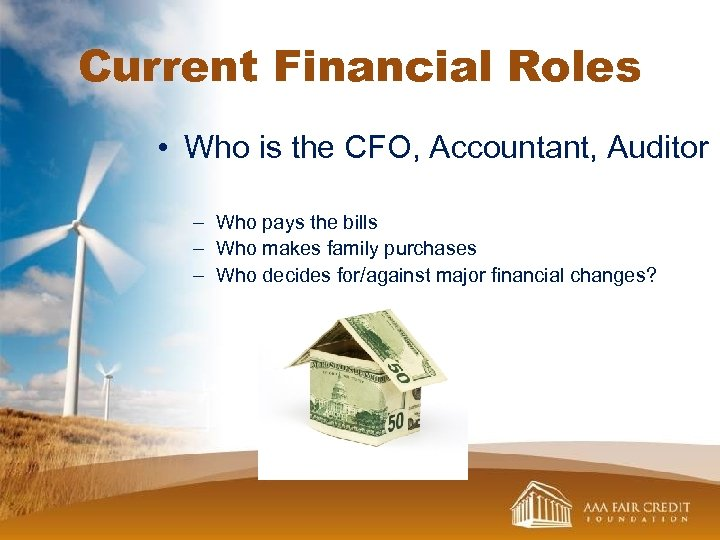 Current Financial Roles • Who is the CFO, Accountant, Auditor – Who pays the