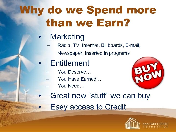 Why do we Spend more than we Earn? • Marketing – Radio, TV, Internet,