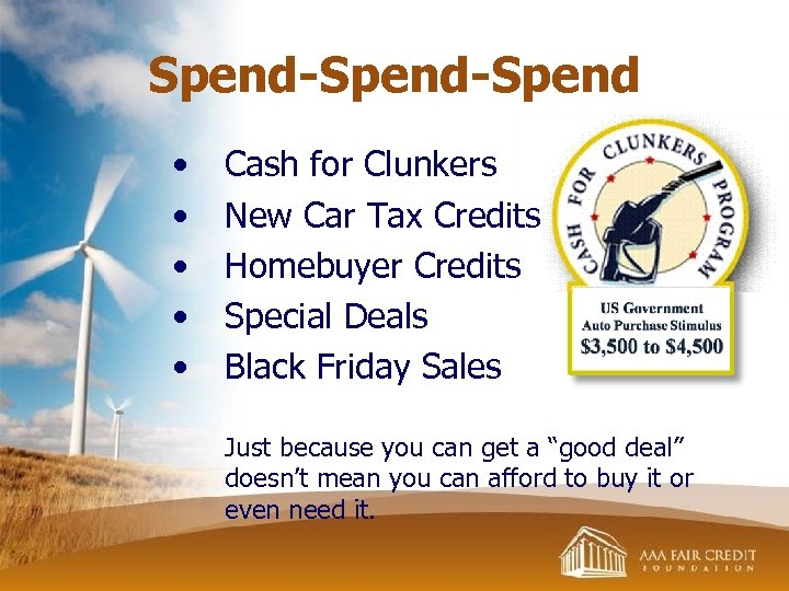 Spend-Spend • • • Cash for Clunkers New Car Tax Credits Homebuyer Credits Special