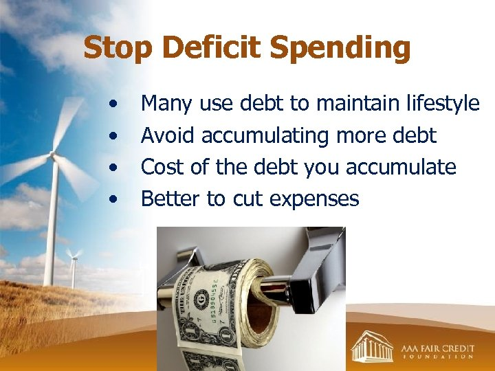 Stop Deficit Spending • • Many use debt to maintain lifestyle Avoid accumulating more