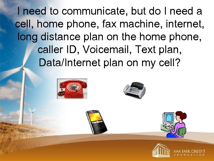 I need to communicate, but do I need a cell, home phone, fax machine,