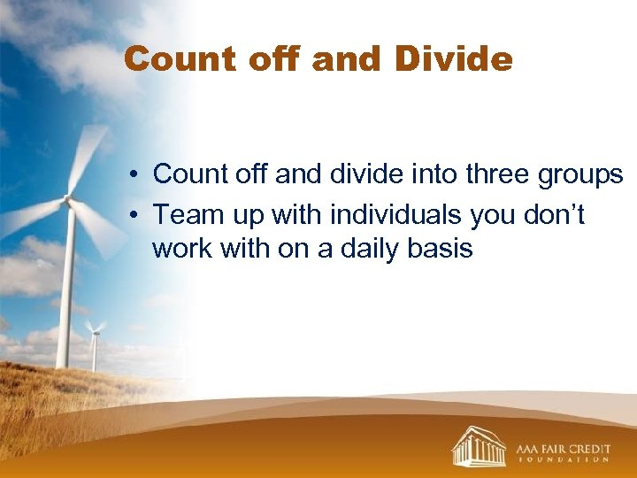 Count off and Divide • Count off and divide into three groups • Team